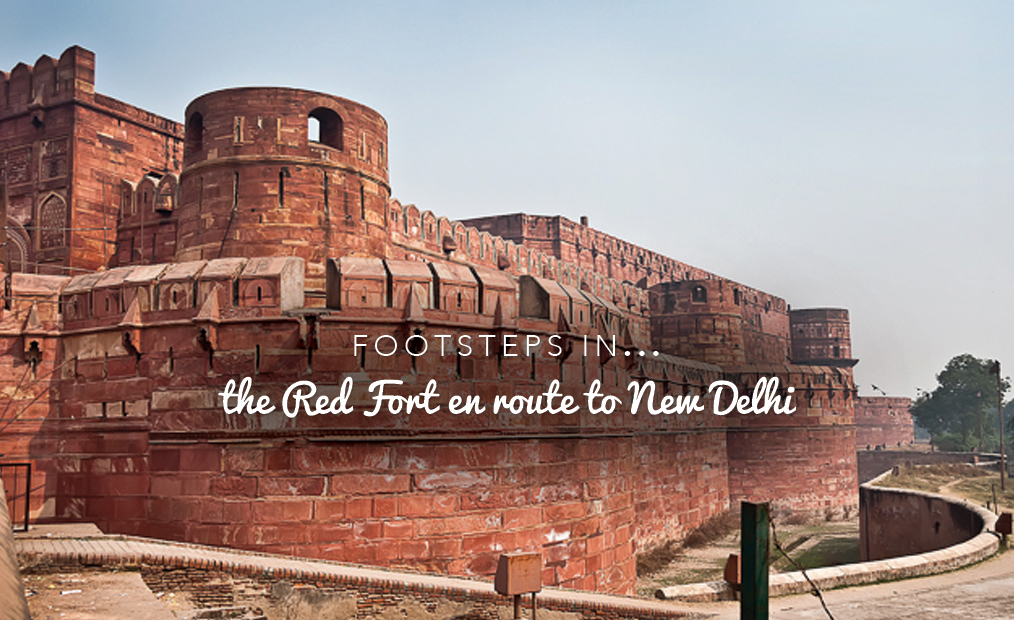 Footsteps in… the Red Fort en route to New Delhi