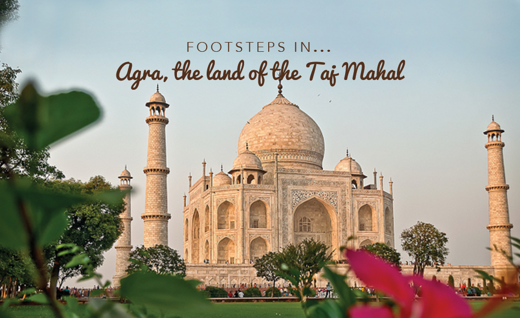 Footsteps in…Agra, the land of the Taj Mahal