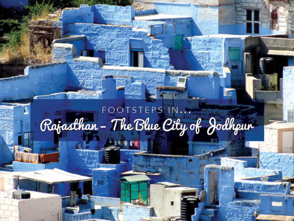 FOOTSTEPS IN…RAJASTHAN – THE BLUE CITY OF JODHPUR