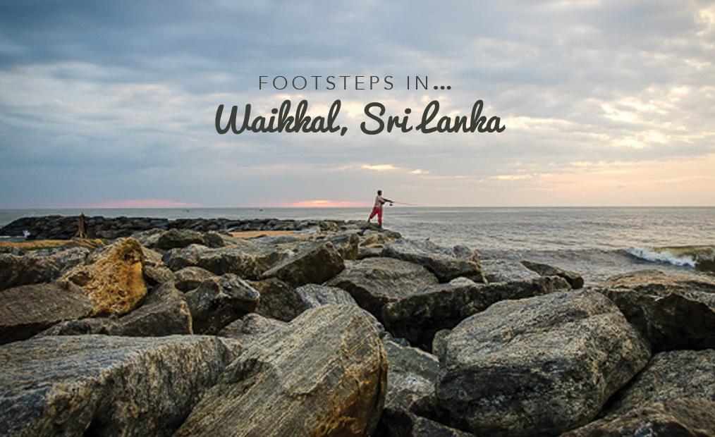 Footsteps in…Waikkal, Sri Lanka