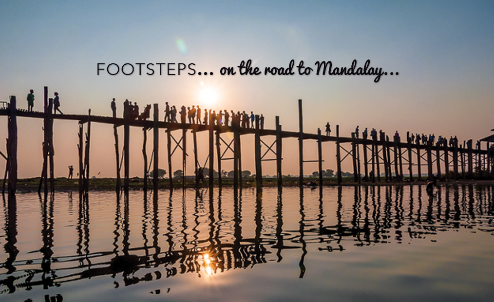 FOOTSTEPS…ON THE ROAD TO MANDALAY…