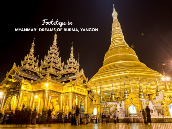 Footsteps in….Myanmar! Dreams of Burma, Yangon.