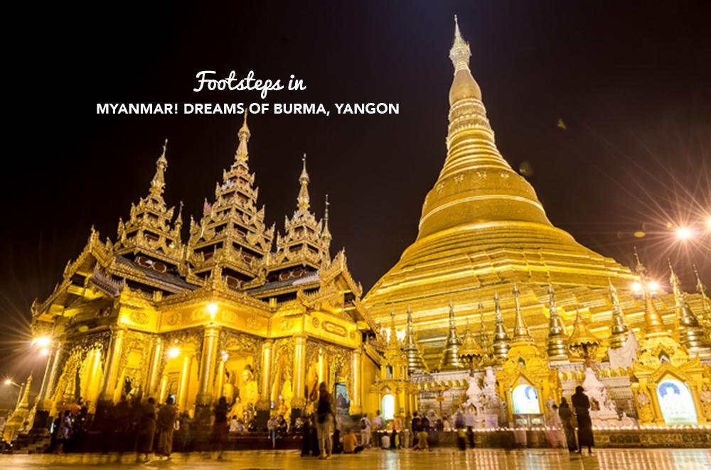 Footsteps in….Myanmar! Dreams of Burma, Yangon.