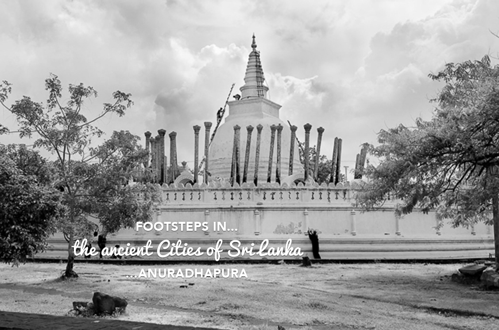 Footsteps in…the Ancient Cities of Sri Lanka…Anuradhapura