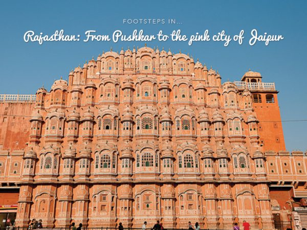 Footsteps in…Rajasthan: From Pushkar to the pink city of Jaipur