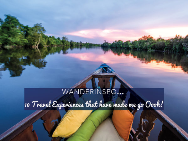 10 Travel Experiences that have made me go Oooh!
