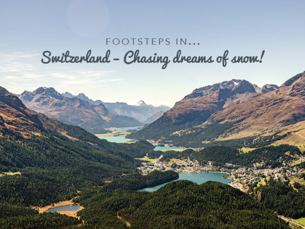 Footsteps in Switzerland…Chasing dreams of Snow!
