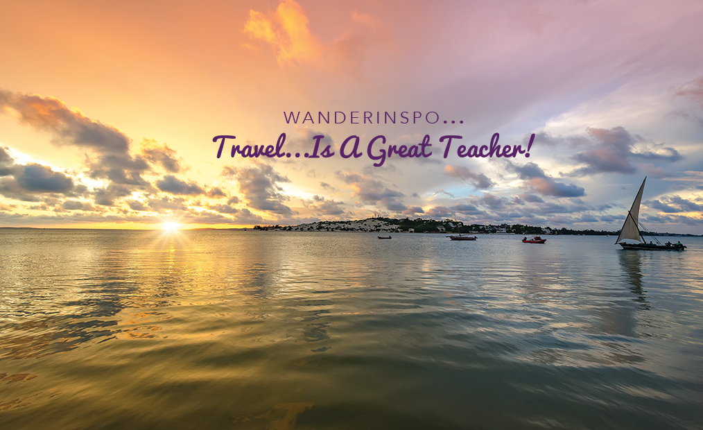 WanderInspo….Travel is a Great Teacher!