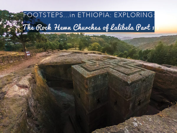 Footsteps in Ethiopia...Exploring the Rock Hewn Churches of Lalibela, Part 1