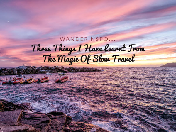 Three Things I have Learnt From The Magic Of Slow Travel