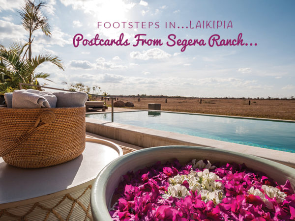 Footsteps in Laikipia...Postcards from Segera Ranch