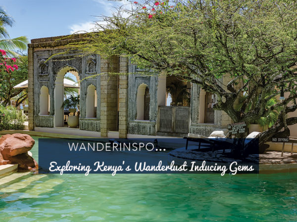 WanderInspo...Exploring Kenya's Wanderlust Inducing Gems